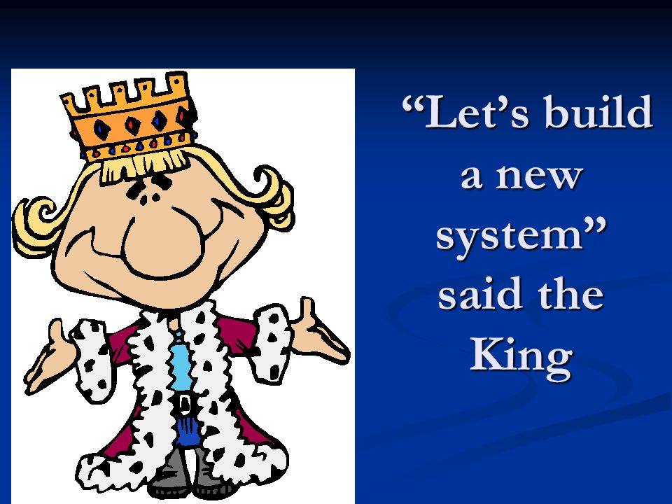 Let's build a new system said the King Let's build a new system said the King