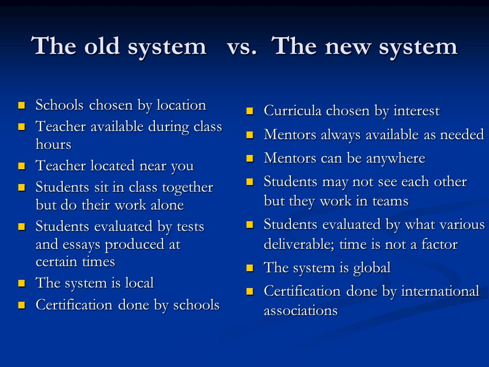 The old system vs. The new system Curricula chosen by interest Curricula chosen by interest Mentors always available as needed Mentors always availabl