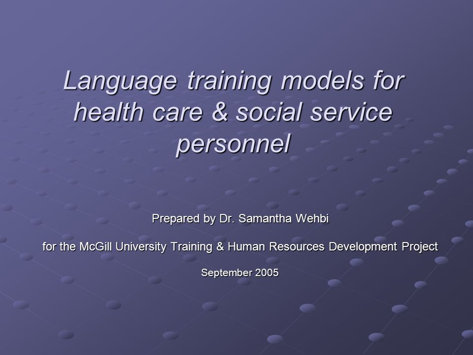 Language training models for health care & social service personnel Prepared by Dr.