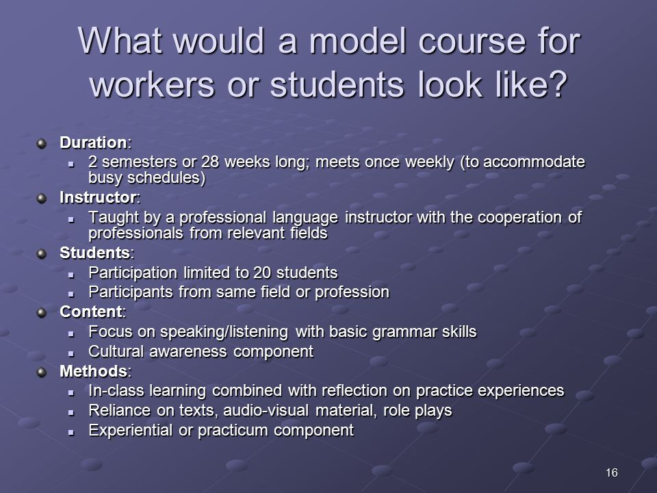16 What would a model course for workers or students look like.