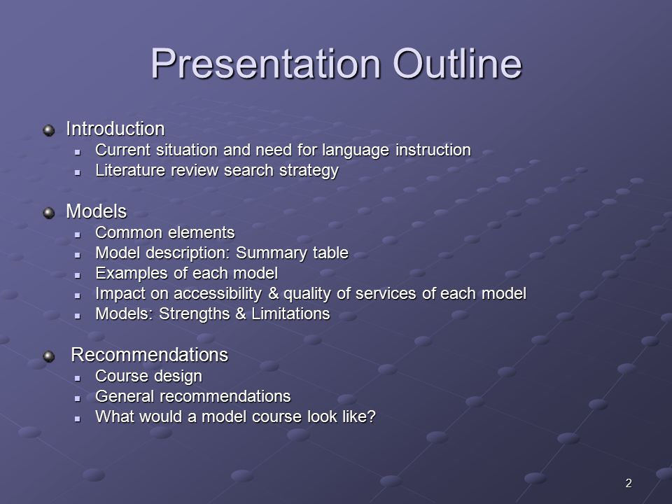 2 Presentation Outline Introduction Current situation and need for language instruction Current situation and need for language instruction Literature review search strategy Literature review search strategyModels Common elements Common elements Model description: Summary table Model description: Summary table Examples of each model Examples of each model Impact on accessibility & quality of services of each model Impact on accessibility & quality of services of each model Models: Strengths & Limitations Models: Strengths & Limitations Recommendations Recommendations Course design Course design General recommendations General recommendations What would a model course look like.