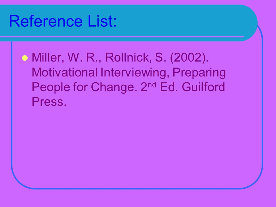 Reference List: Miller, W. R., Rollnick, S. (2002).
