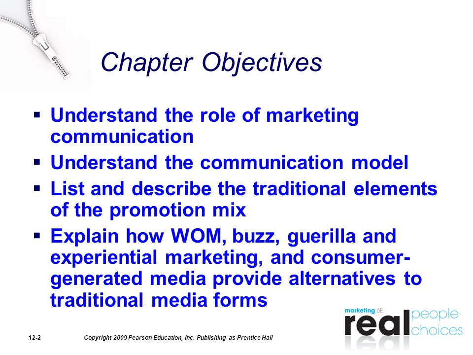 Copyright 2009 Pearson Education, Inc. Publishing as Prentice Hall12-2 Chapter Objectives  Understand the role of marketing communication  Understan