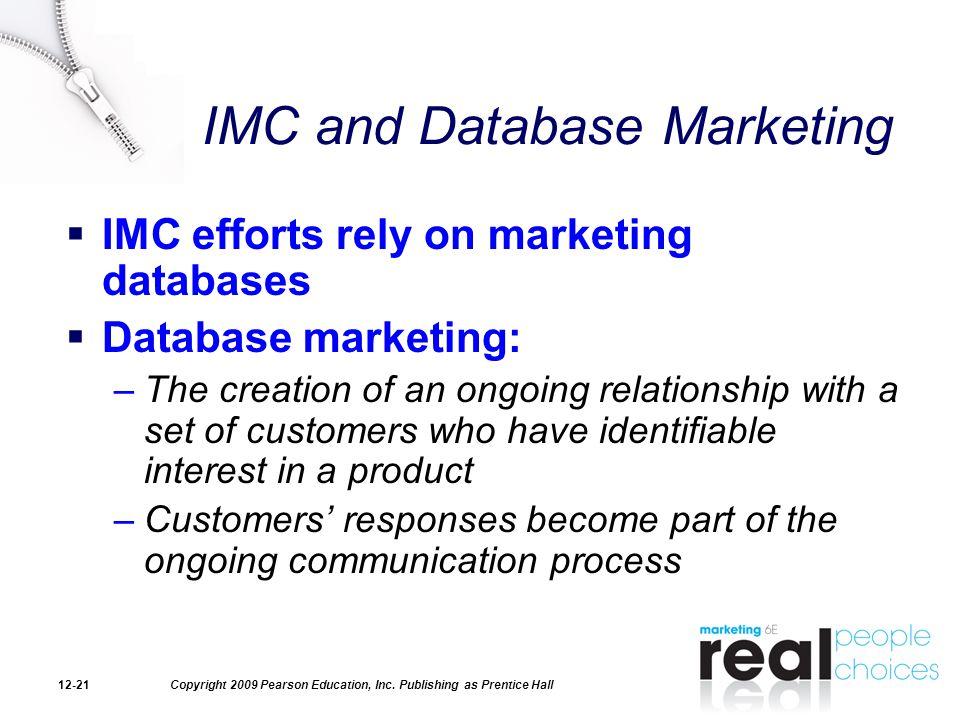 Copyright 2009 Pearson Education, Inc. Publishing as Prentice Hall12-21 IMC and Database Marketing  IMC efforts rely on marketing databases  Databas