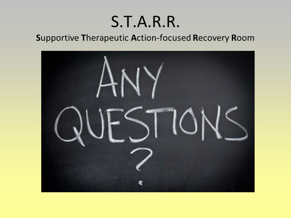 S.T.A.R.R. Supportive Therapeutic Action-focused Recovery Room