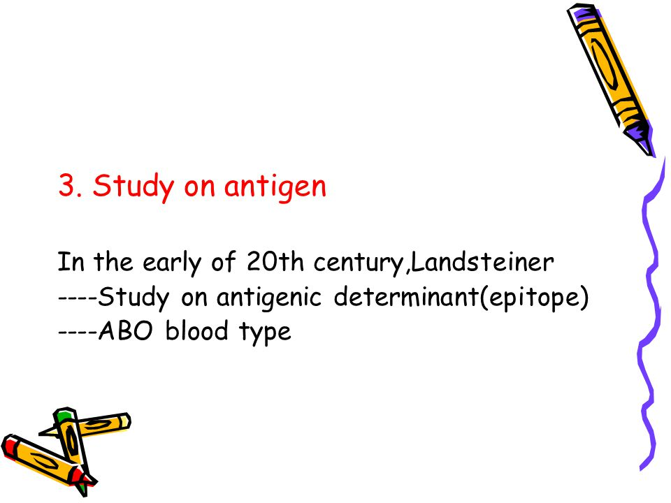 3. Study on antigen In the early of 20th century,Landsteiner ----Study on antigenic determinant(epitope) ----ABO blood type