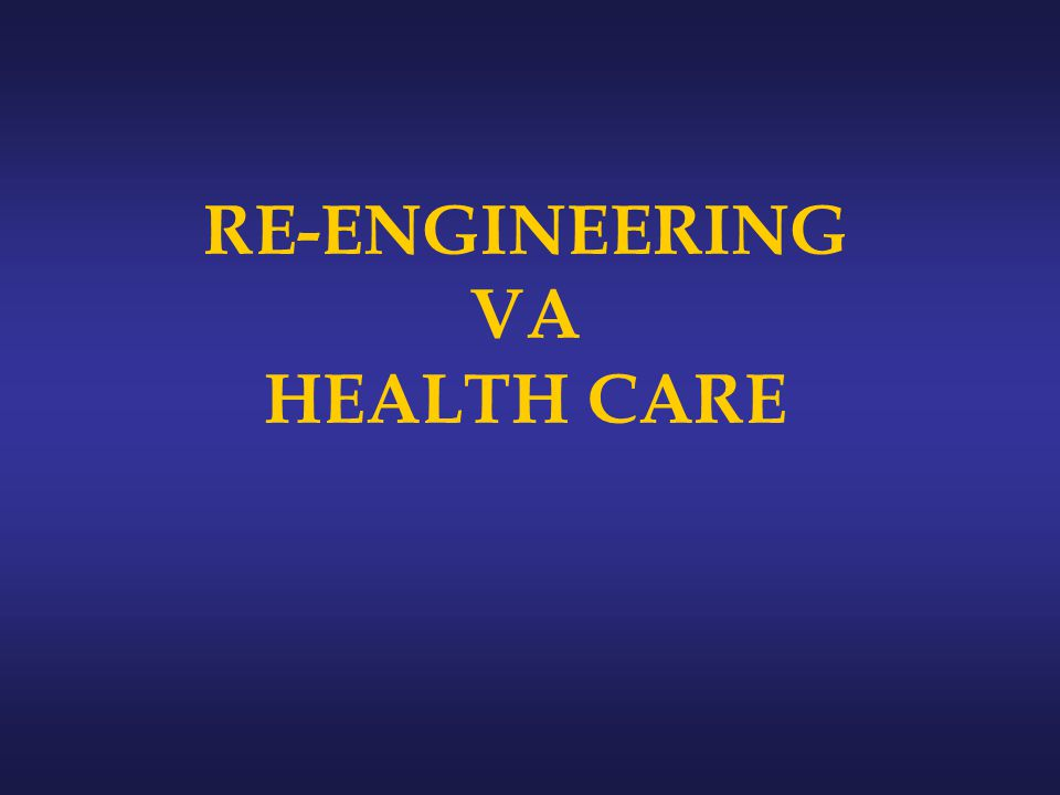 RE-ENGINEERING VA HEALTH CARE