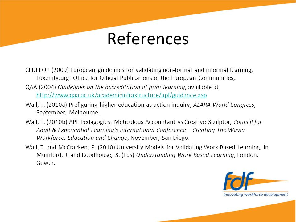 References CEDEFOP (2009) European guidelines for validating non-formal and informal learning, Luxembourg: Office for Official Publications of the Eur