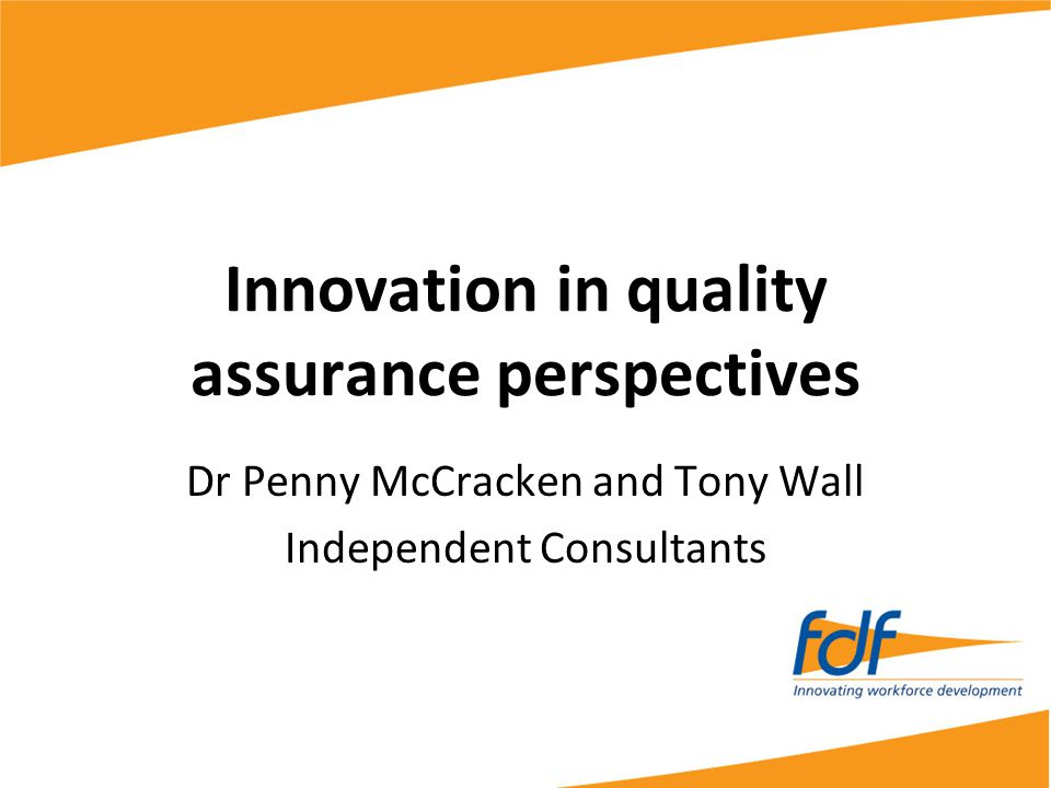 Innovation in quality assurance perspectives Dr Penny McCracken and Tony Wall Independent Consultants