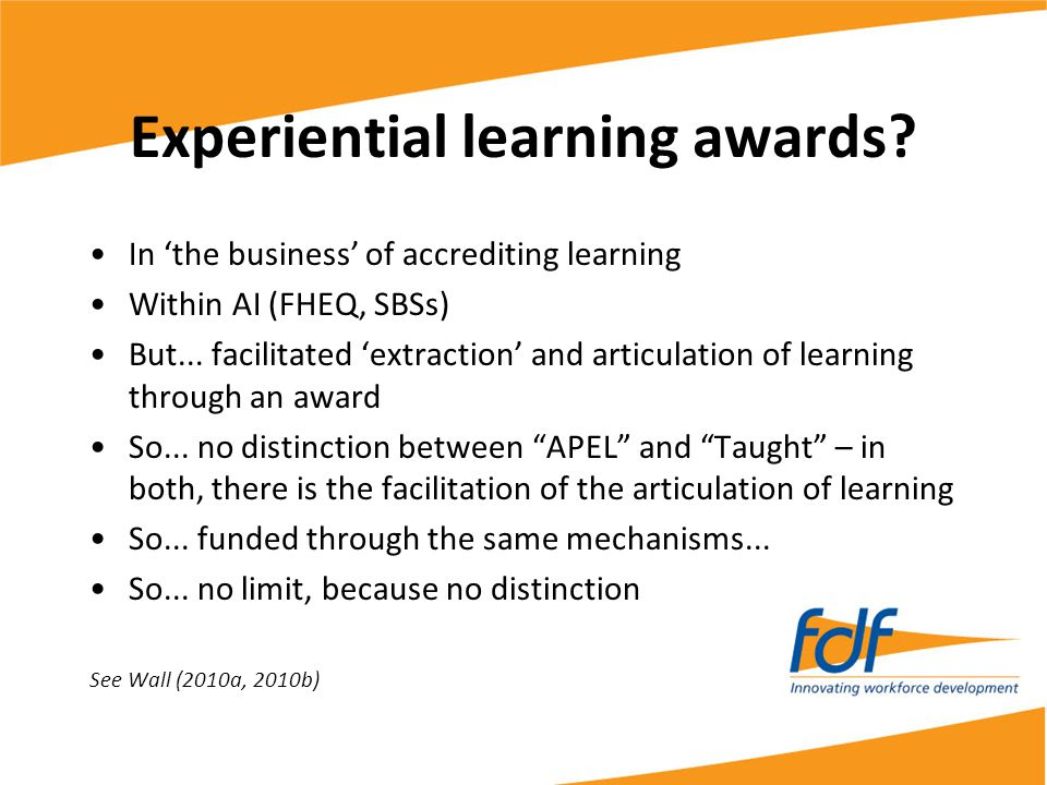 Experiential learning awards? In 'the business' of accrediting learning Within AI (FHEQ, SBSs) But... facilitated 'extraction' and articulation of lea