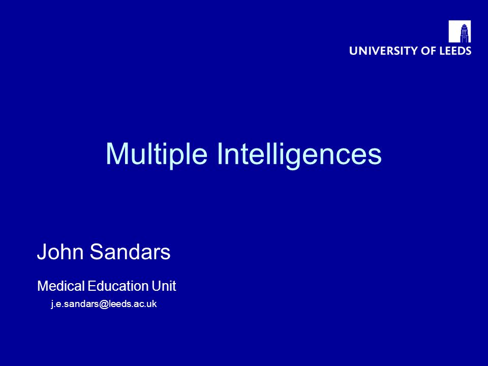 Multiple Intelligences John Sandars Medical Education Unit j.e.sandars@leeds.ac.uk