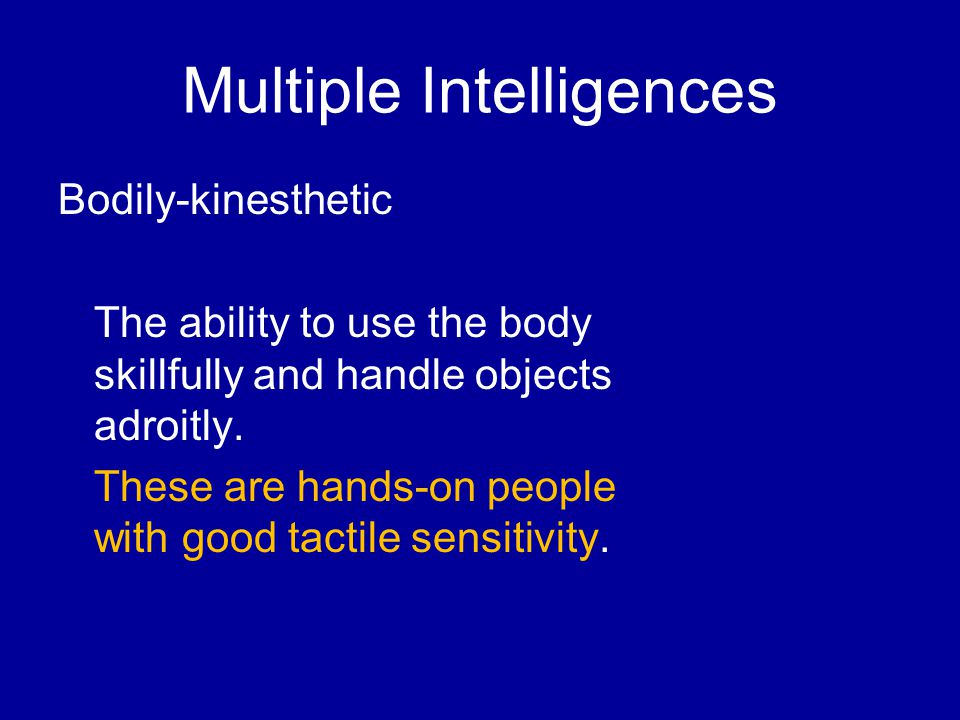 Multiple Intelligences Bodily ‑ kinesthetic The ability to use the body skillfully and handle objects adroitly.