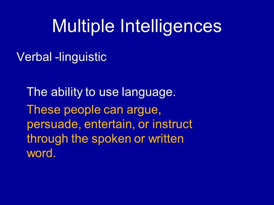 Multiple Intelligences Verbal -linguistic The ability to use language.