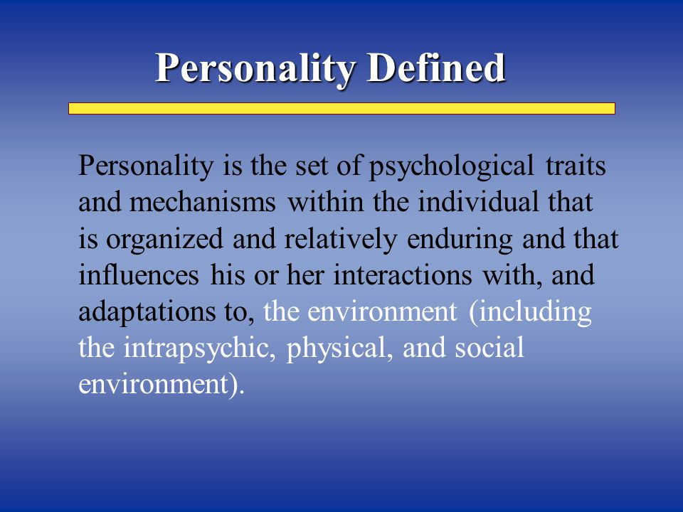 Personality Defined   Personality is the set of psychological traits and mechanisms within the individual that is organized and relatively enduring