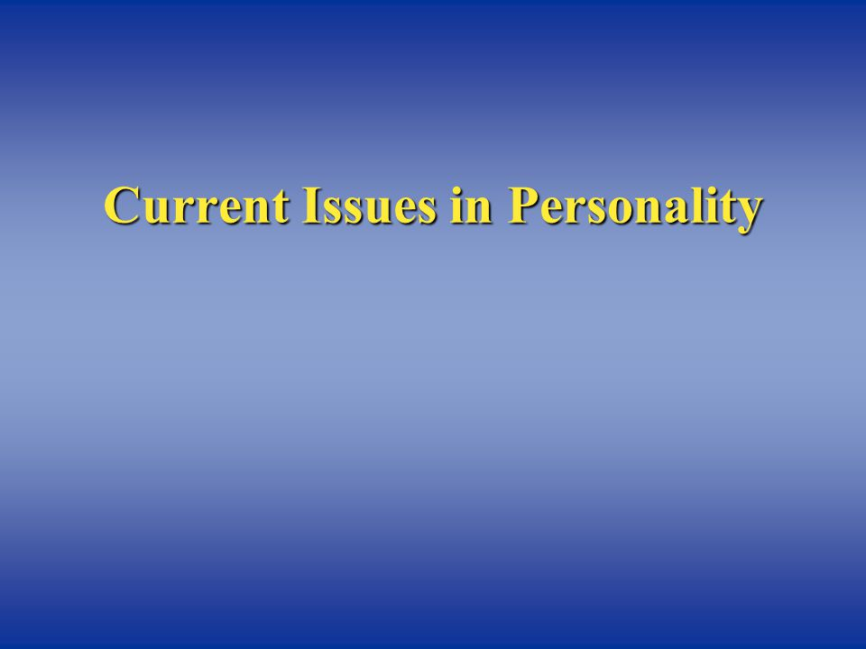 Current Issues in Personality