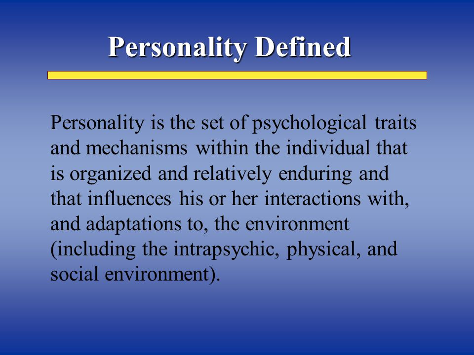 Personality Defined  Personality is the set of psychological traits and mechanisms within the individual that is organized and relatively enduring an