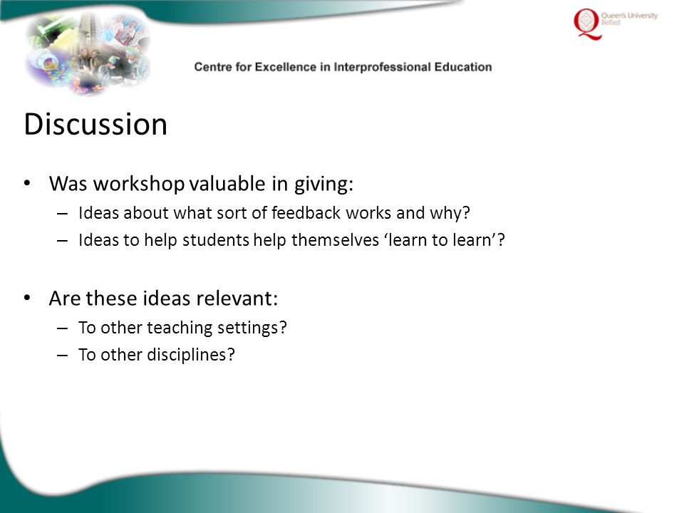 Was workshop valuable in giving: – Ideas about what sort of feedback works and why? – Ideas to help students help themselves 'learn to learn'? Are the