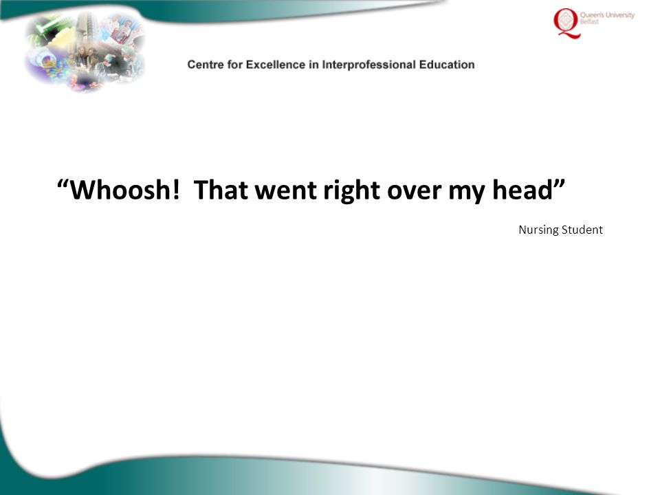 """Whoosh! That went right over my head"" Nursing Student"