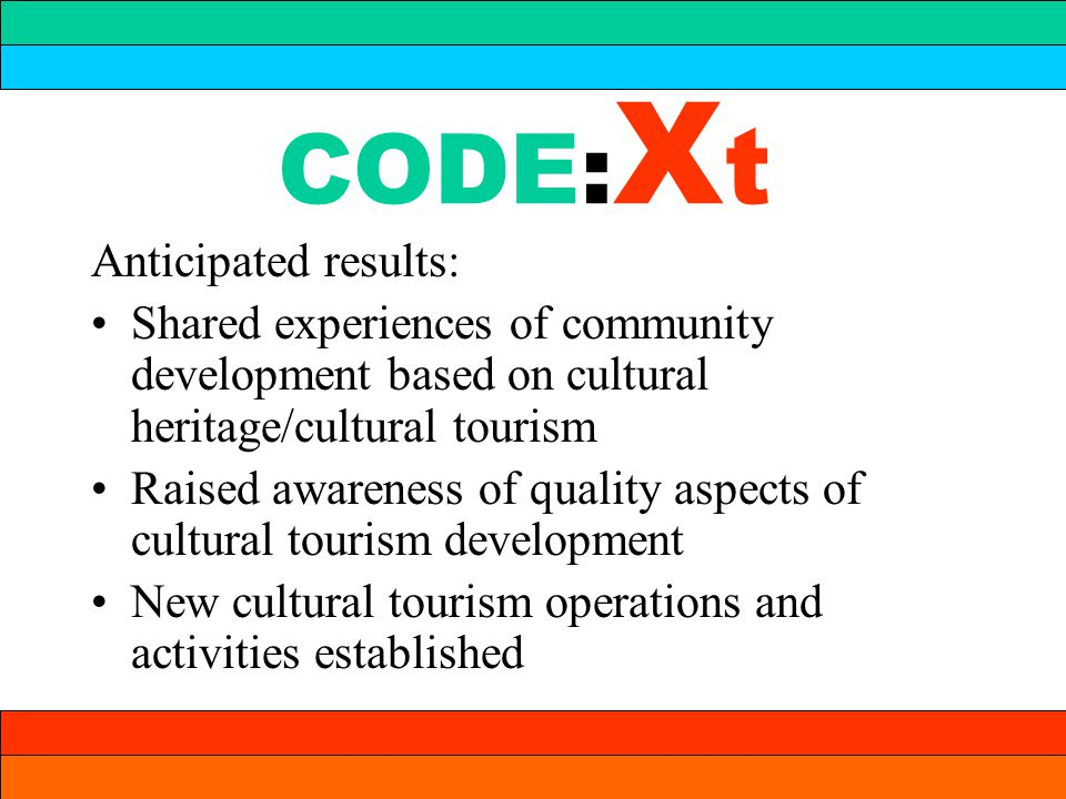 CODE: X t Anticipated results (continued): Quality assessment Quality development programmes Quality branding Exchanges of staff Educational programmes/competence development schemes