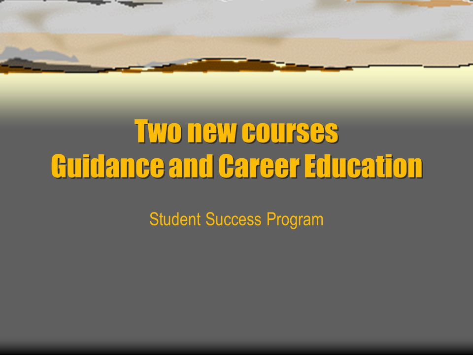 Two new courses Guidance and Career Education Student Success Program