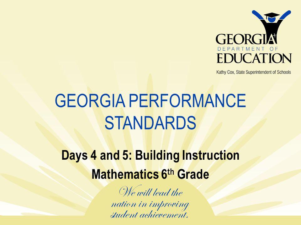 GEORGIA PERFORMANCE STANDARDS Days 4 and 5: Building Instruction Mathematics 6 th Grade