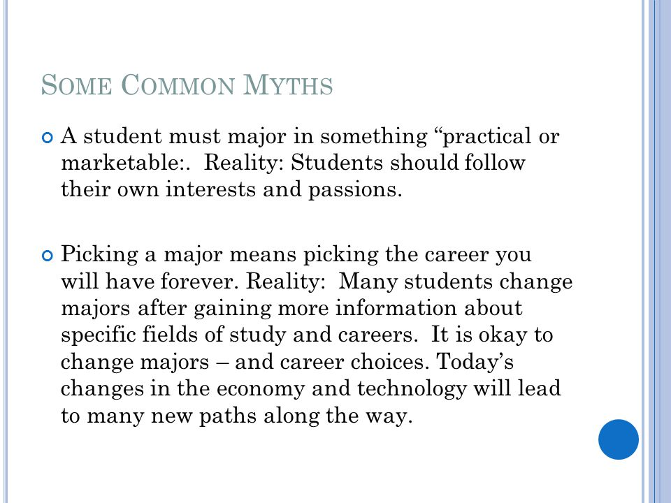 S OME C OMMON M YTHS A student must major in something practical or marketable:.