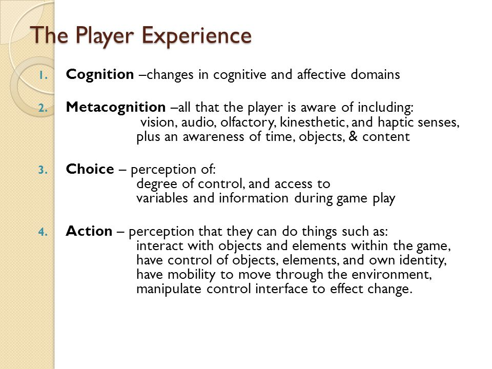 The Player Experience 1. Cognition –changes in cognitive and affective domains 2.