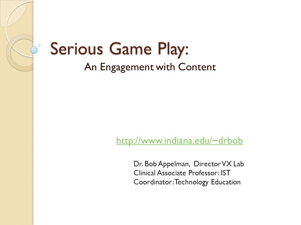 Serious Game Play: An Engagement with Content Dr.