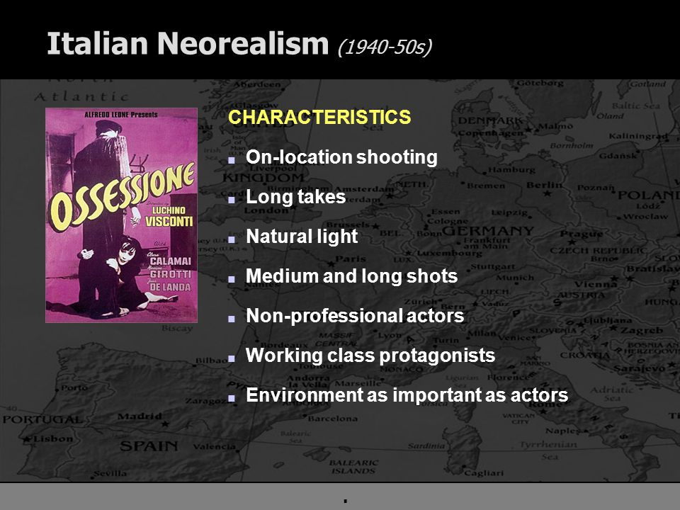 . Italian Neorealism (1940-50s) CHARACTERISTICS n On-location shooting n Long takes n Natural light n Medium and long shots n Non-professional actors n Working class protagonists n Environment as important as actors