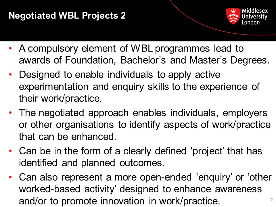 Negotiated WBL Projects 2 A compulsory element of WBL programmes lead to awards of Foundation, Bachelor's and Master's Degrees.
