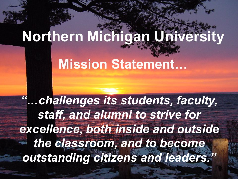 "Mission Statement… ""…challenges its students, faculty, staff, and alumni to strive for excellence, both inside and outside the classroom, and to becom"