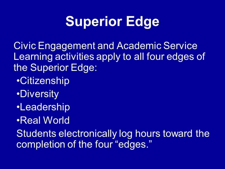 Superior Edge Civic Engagement and Academic Service Learning activities apply to all four edges of the Superior Edge: Citizenship Diversity Leadership