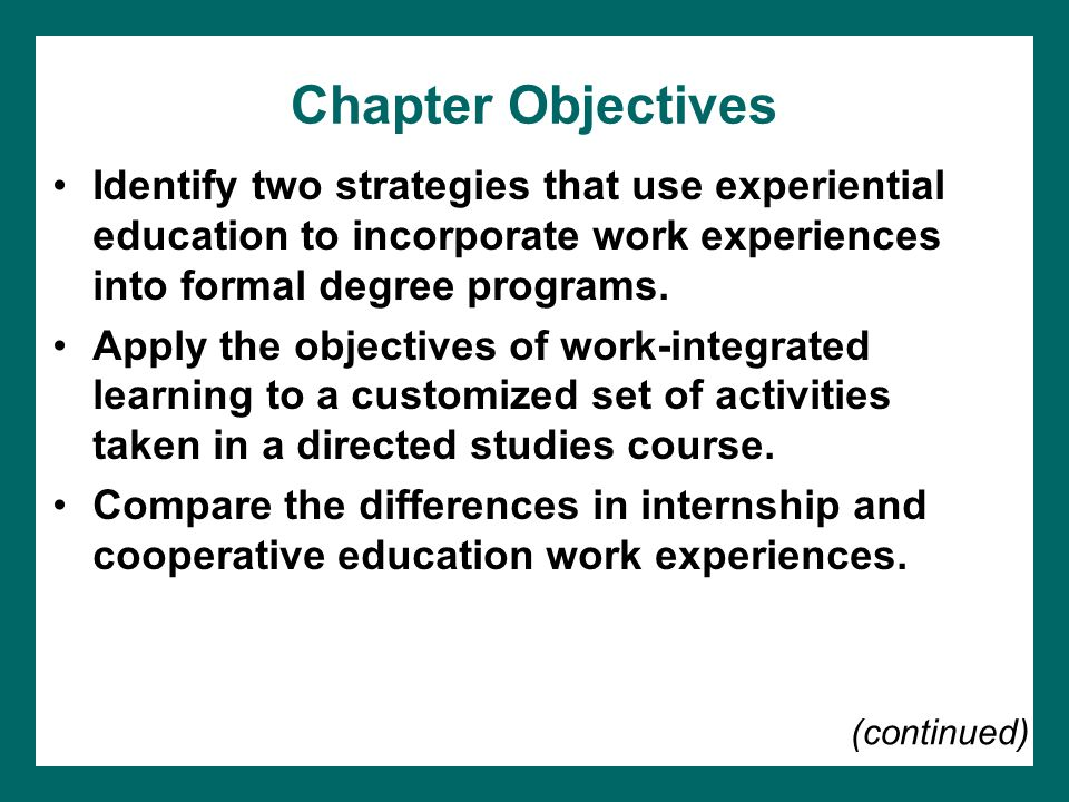 Chapter Objectives Identify two strategies that use experiential education to incorporate work experiences into formal degree programs.