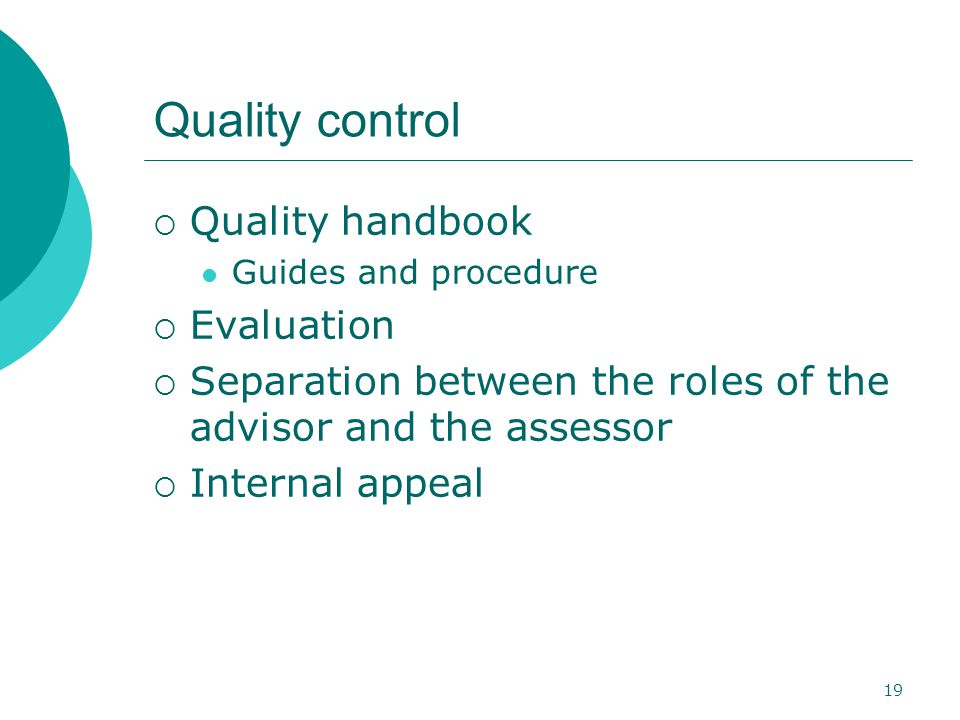 19 Quality control  Quality handbook Guides and procedure  Evaluation  Separation between the roles of the advisor and the assessor  Internal appeal