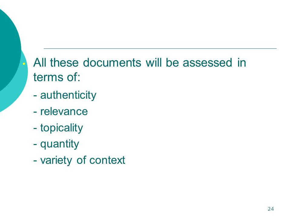 24 All these documents will be assessed in terms of: - authenticity - relevance - topicality - quantity - variety of context