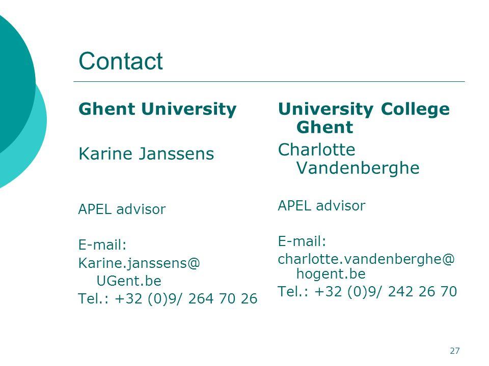 27 Contact Ghent University Karine Janssens APEL advisor E-mail: Karine.janssens@ UGent.be Tel.: +32 (0)9/ 264 70 26 University College Ghent Charlott