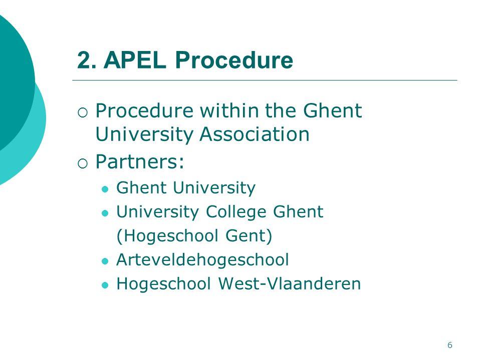6 2. APEL Procedure  Procedure within the Ghent University Association  Partners: Ghent University University College Ghent (Hogeschool Gent) Arteve