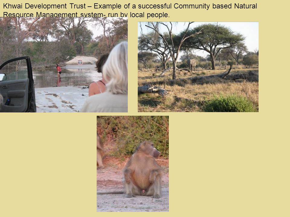 Khwai Development Trust – Example of a successful Community based Natural Resource Management system- run by local people.