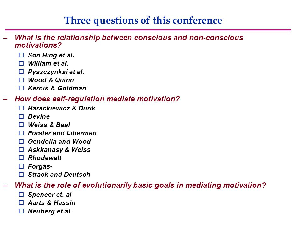 Three questions of this conference –What is the relationship between conscious and non-conscious motivations.