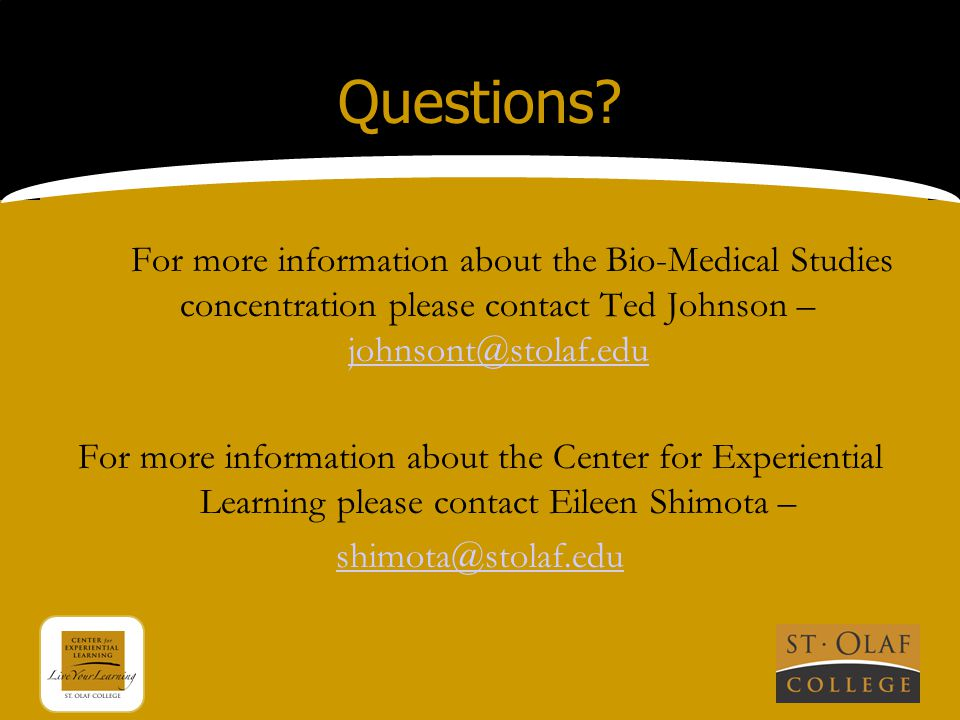Questions? For more information about the Bio-Medical Studies concentration please contact Ted Johnson – johnsont@stolaf.edu johnsont@stolaf.edu For m