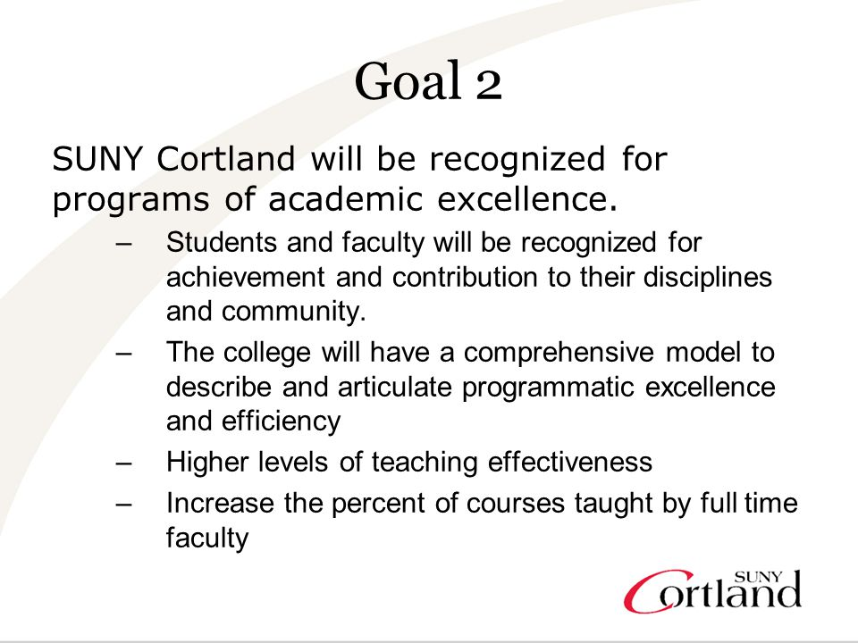 Goal 2 SUNY Cortland will be recognized for programs of academic excellence.