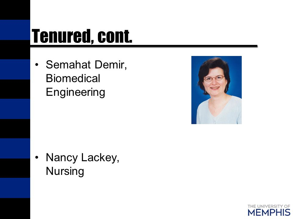 Tenured, cont. Semahat Demir, Biomedical Engineering Nancy Lackey, Nursing