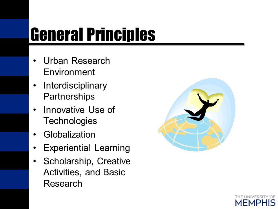 General Principles Urban Research Environment Interdisciplinary Partnerships Innovative Use of Technologies Globalization Experiential Learning Scholarship, Creative Activities, and Basic Research