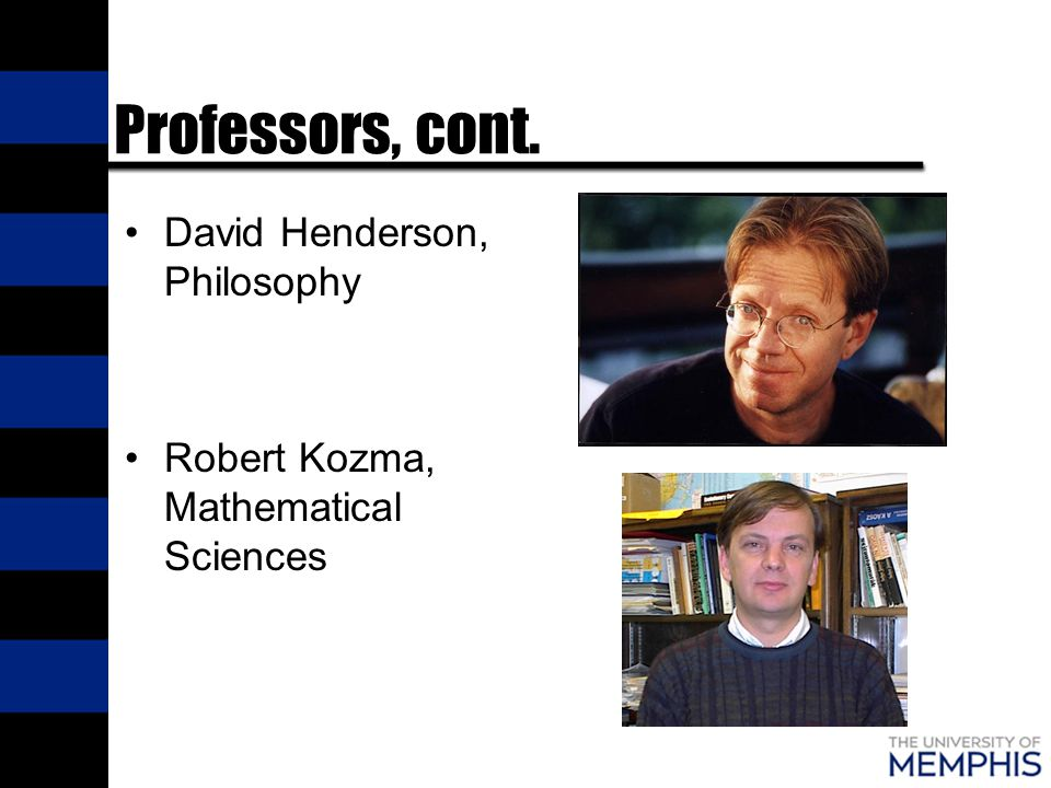 Professors, cont. David Henderson, Philosophy Robert Kozma, Mathematical Sciences