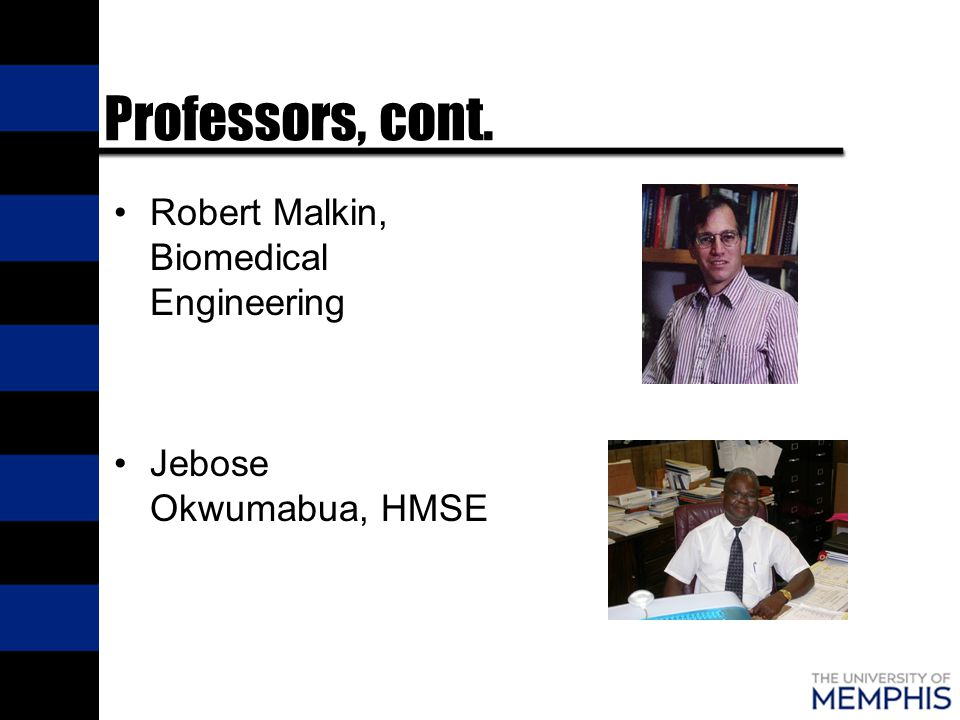 Professors, cont. Robert Malkin, Biomedical Engineering Jebose Okwumabua, HMSE