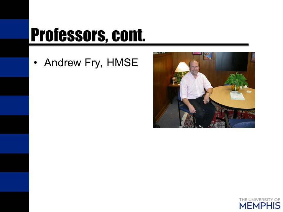Professors, cont. Andrew Fry, HMSE