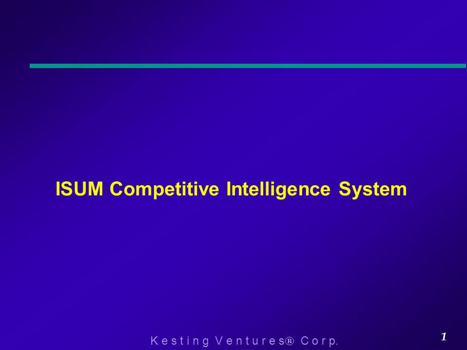 K e s t i n g V e n t u r e s  C o r p. 1 ISUM Competitive Intelligence System