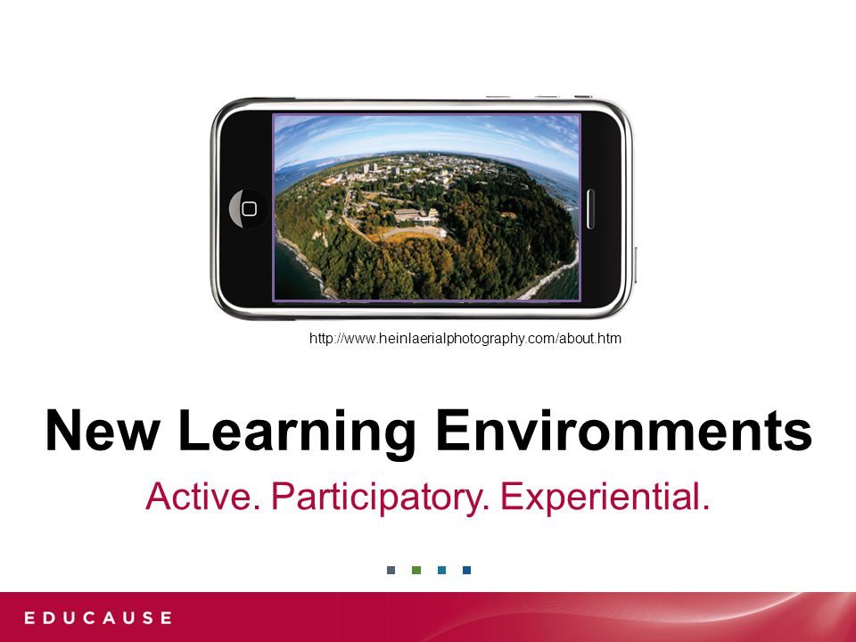 Active. Participatory. Experiential. New Learning Environments http://www.heinlaerialphotography.com/about.htm