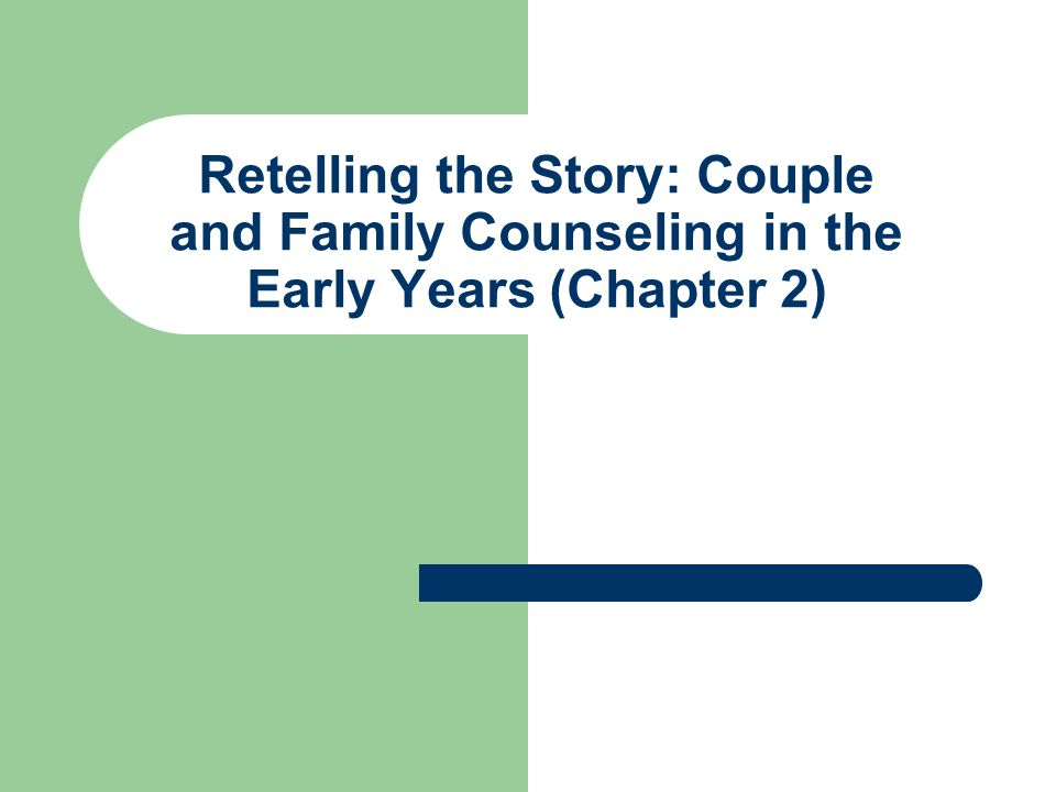 Objectives for This Chapter Understand the multiple contexts that have shaped couple and family counseling.