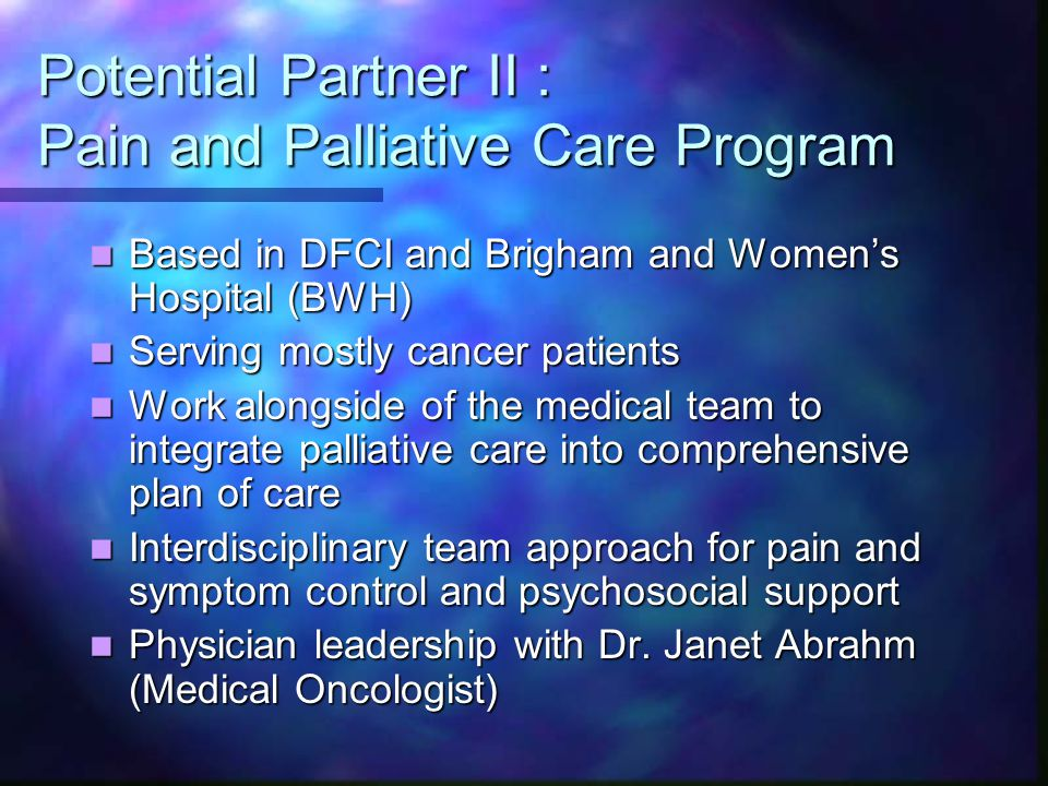 Potential Partner II : Pain and Palliative Care Program Based in DFCI and Brigham and Women's Hospital (BWH) Based in DFCI and Brigham and Women's Hos